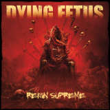 Review: Dying Fetus: Reign Supreme in it's entirety